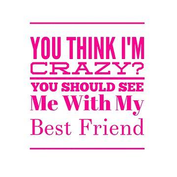 Best Friend Gifts Funny You Think I'm Crazy Friendship Shirt by arnaldog