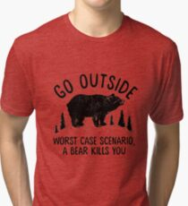 GO OUTSIDE WORST CASE SCENARIO A BEAR KILLS YOU Tri-blend T-Shirt