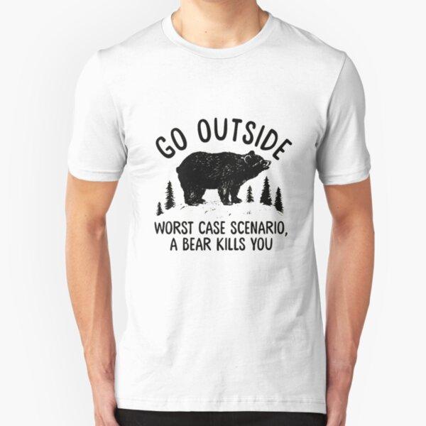 GO OUTSIDE WORST CASE SCENARIO A BEAR KILLS YOU Slim Fit T-Shirt