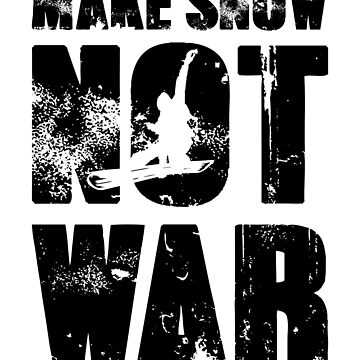'Make Snow Not War' Cool Snowboarding Skiing  by leyogi