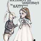 May all your birthdays and unbirthdays be happy ones by Jenny Wood