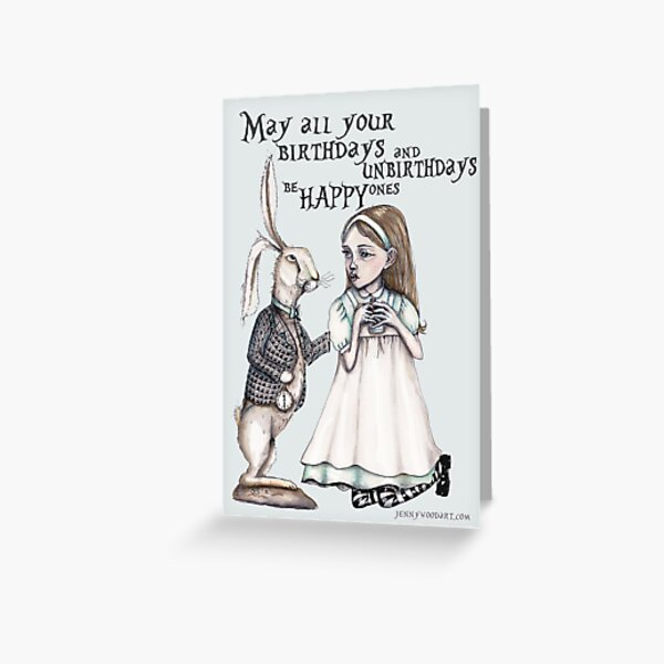 May all your birthdays and unbirthdays be happy ones Greeting Card