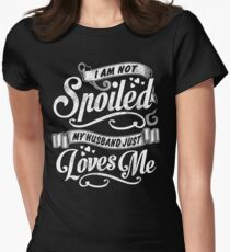 I Am Not Spoiled, My Husband Just Loves Me - Tshirts,Tanks & Hoodies Women's Fitted T-Shirt