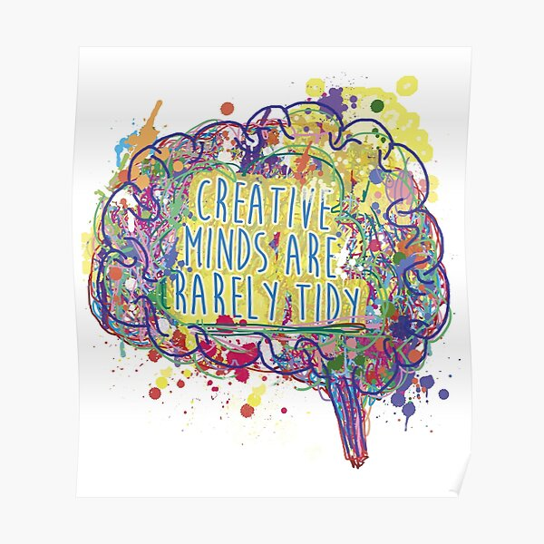 Creative Minds Are Rarely Tidy Colour ©ChunkaMunka Poster