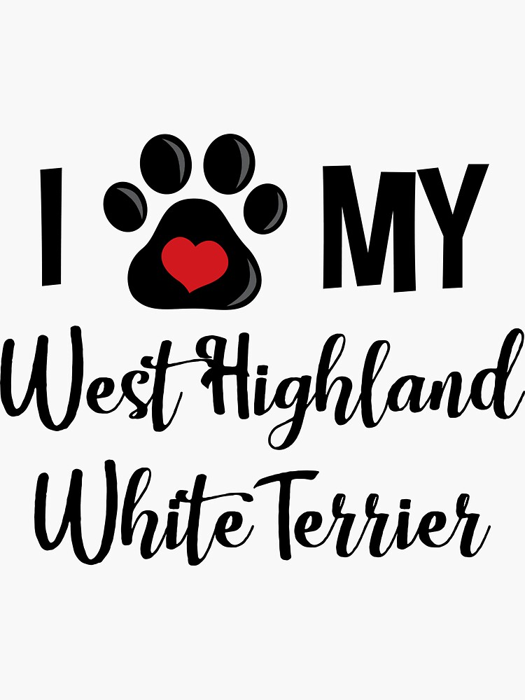 I Love My West Highland White Terrier by InspiredQuotes