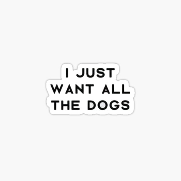i want all the dogs Sticker