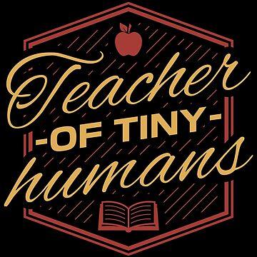 Teacher Of Tiny Humans - Funny Teacher Gift by yeoys