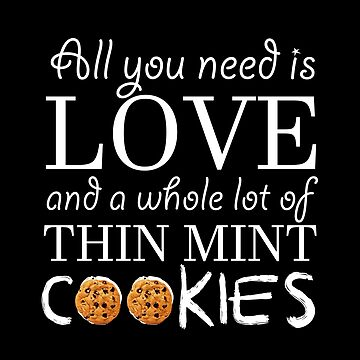 Love & A Whole Lot Of Thin Mint Cookies by stuch75