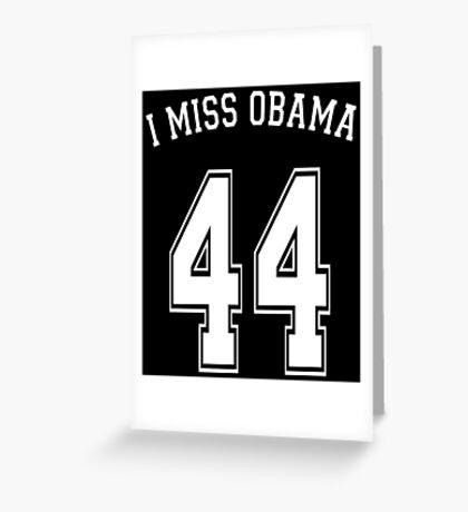 I Miss Obama 44 Greeting Card