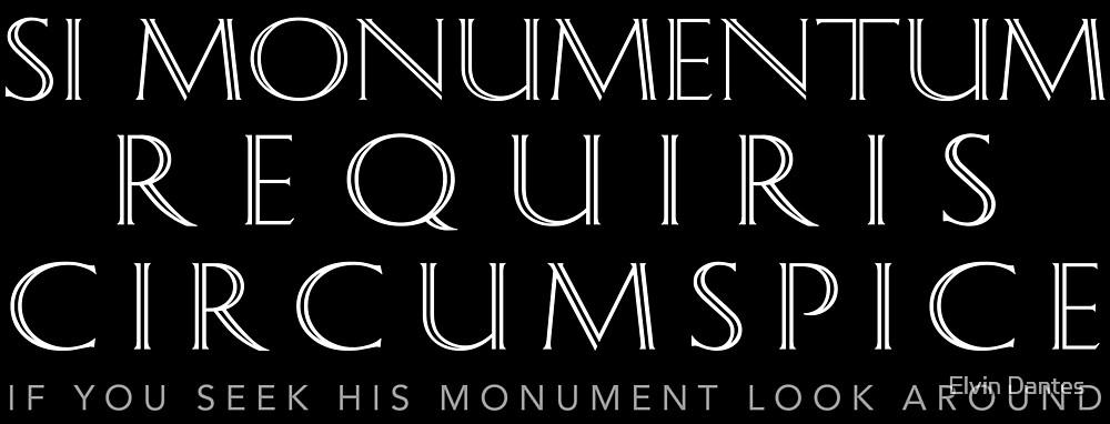 Latin Quote: Si  Monumentum Requiris Circumspice (If You Seek His Monument, Look Around) by Elvin Dantes