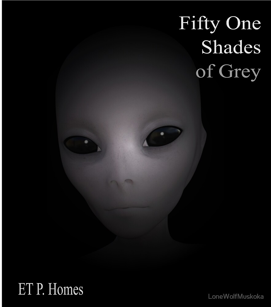 Fifty One Shades of Grey by LoneWolfMuskoka