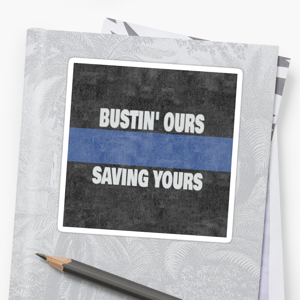 FIRST RESPONDER POLICE THIN BLUE LINE - Bustin' Ours Saving Yours Textured Sticker by Oldskool0482