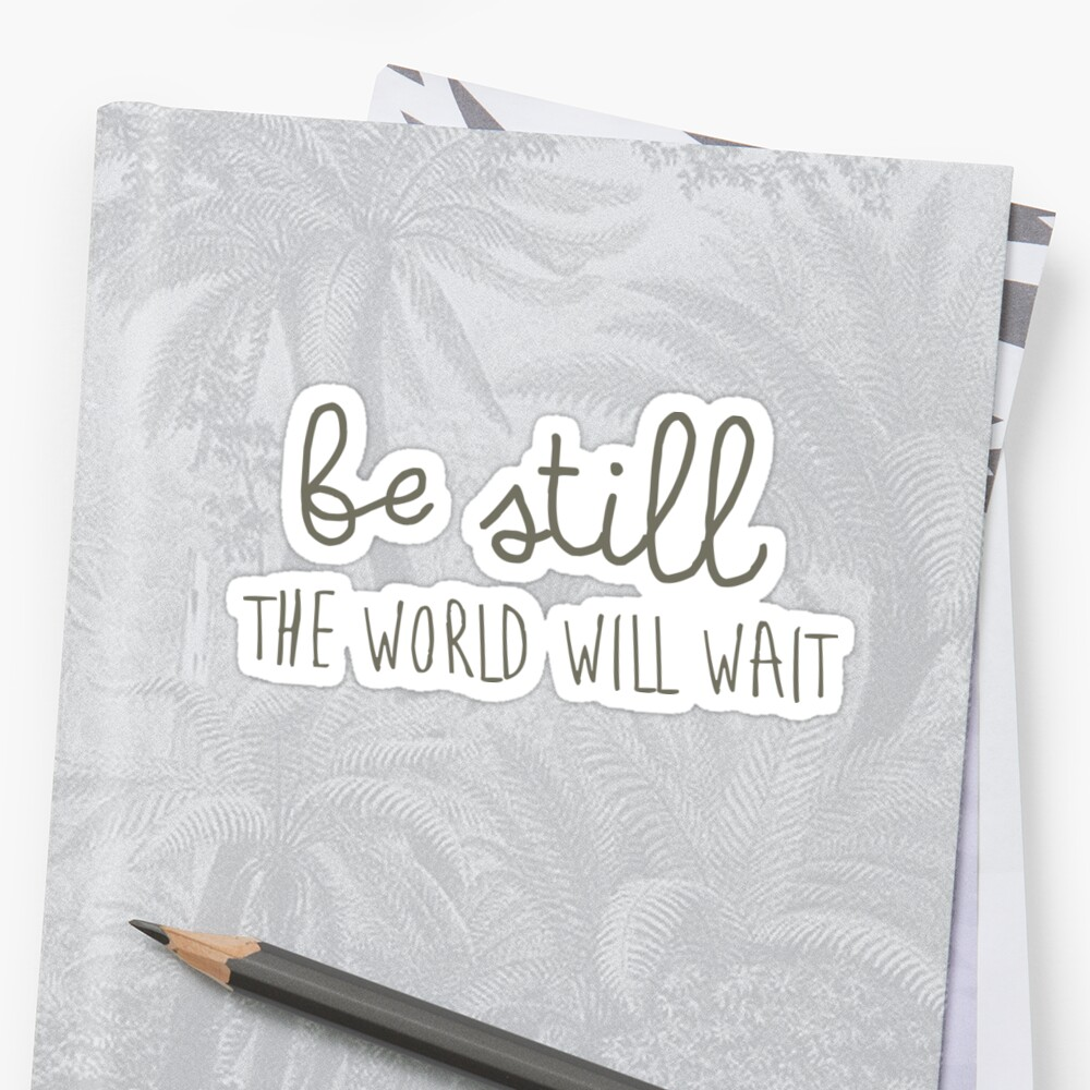 Be Still, The World Will Wait Christian sticker, tumbler decal, illustrated faith by UncommonFaith