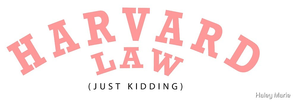 Harvard Law! ...Just Kidding  by Haley Marie
