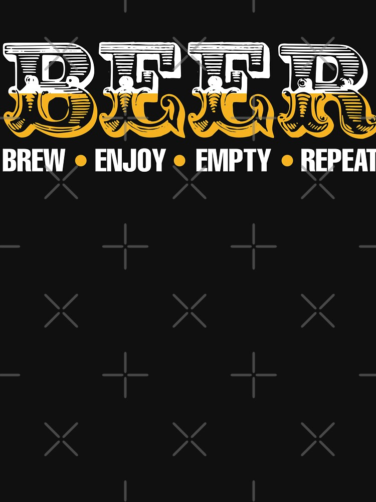 Beer Enjoy Empty Repeat by lifestyleswag