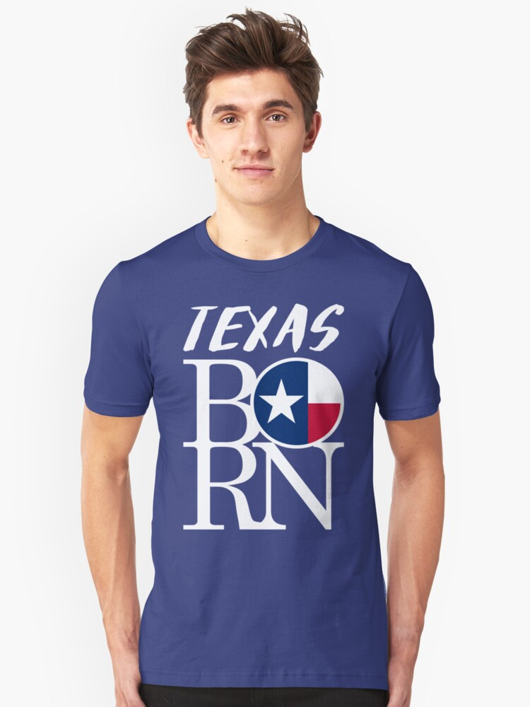 TEXAS BORN - POPULAR STATE DESIGN WITH TEXAS STATE FLAG Unisex T-Shirt Front