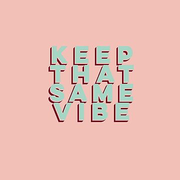 Keep That Same Vibe by pencilmein