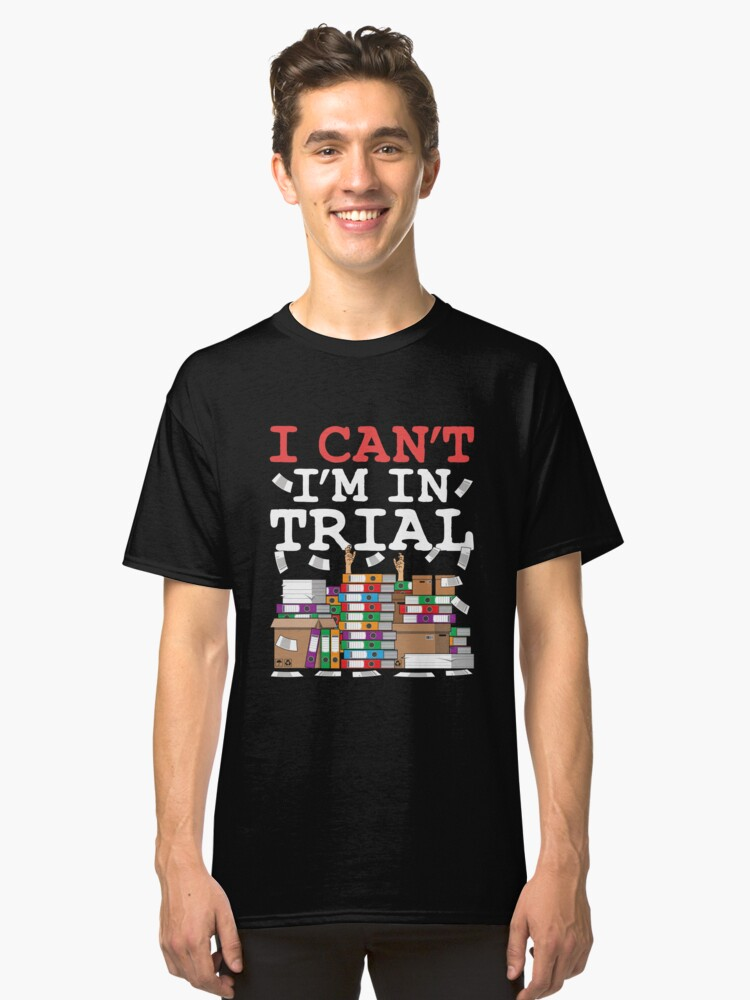 Trial Lawyer I Can't I'm In Trial Classic T-Shirt Front