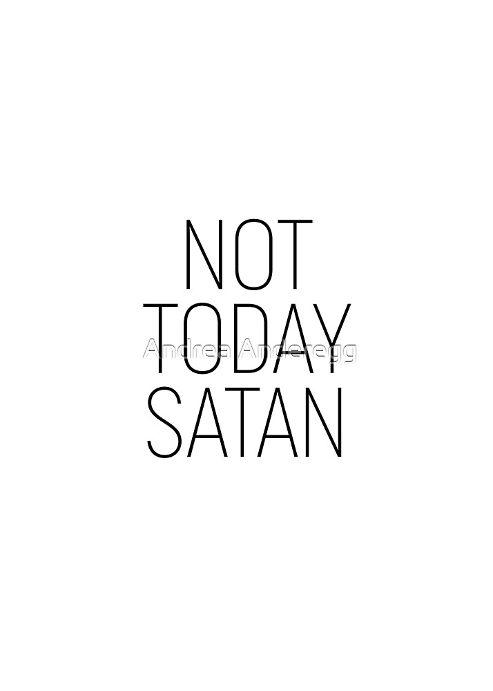 Not Today Satan #minimalism #quotes by andreaanderegg