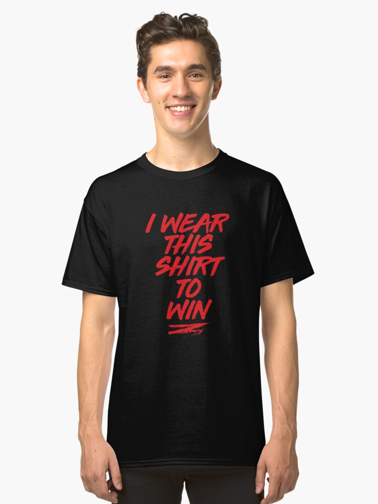 I WEAR THIS SHIRT TO WIN Classic T-Shirt Front