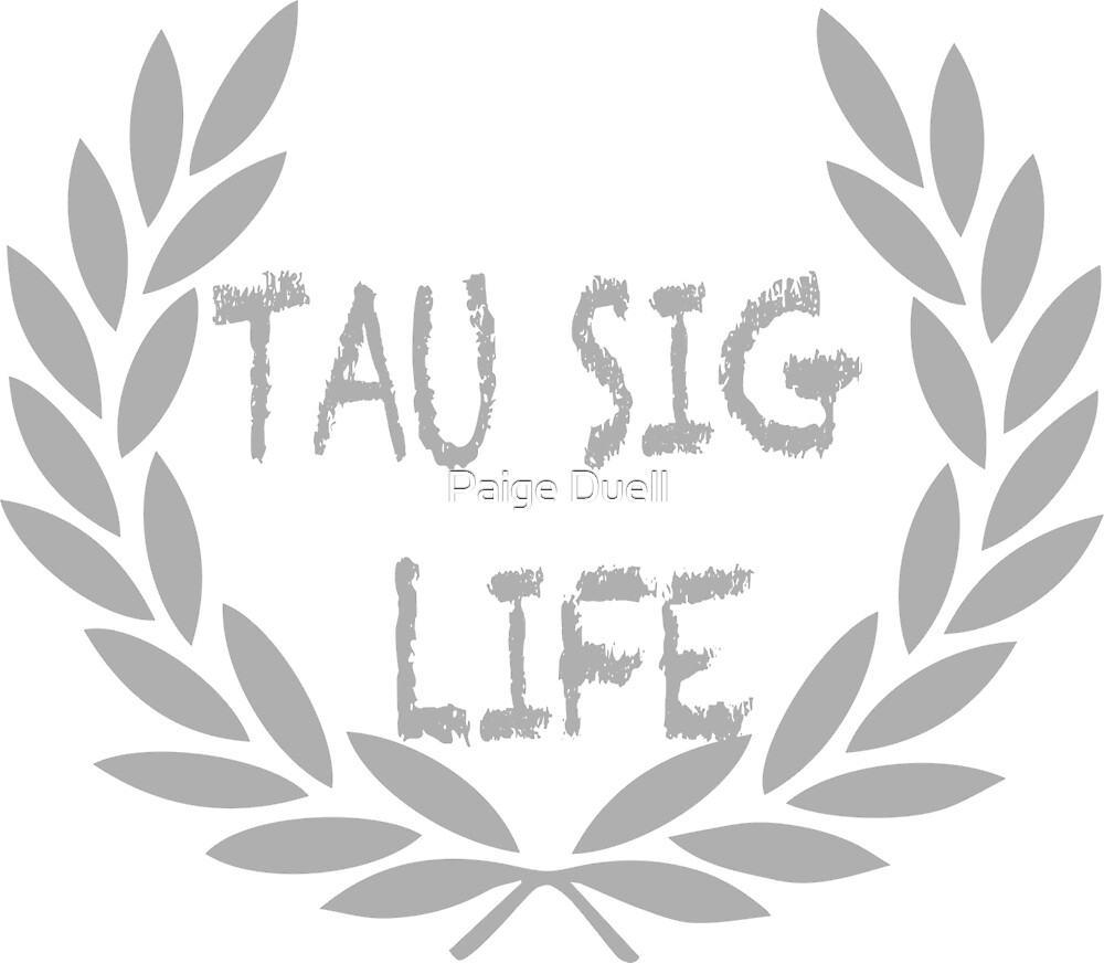 TAU SIG LIFE by Paige Duell