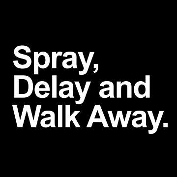 Spray, Delay and Walk Away by kristelmarquez