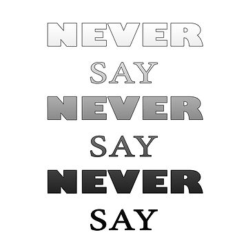 Never say never on white by AgniArt