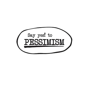 Say yes to Pessimism by Tjaelfe