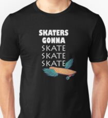 Skaters Gonna Skate Skate Skate Unisex T-Shirt