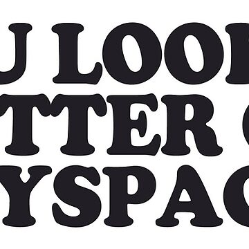 You Looked Better on Myspace by SuperMerch