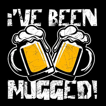I've Been Mugged Beer Lover by lifestyleswag