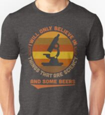 I Believe in Science... and Some Beers Gifts and Apparel for Men, Women  Unisex T-Shirt