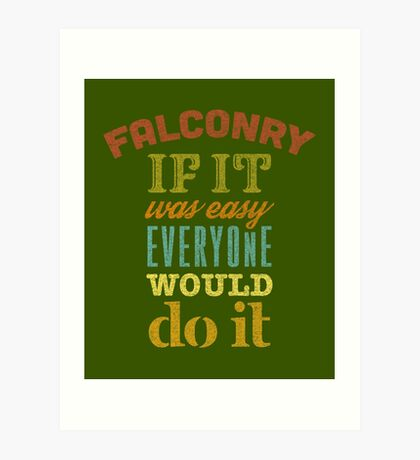 Falconry - If It Was Easy Everyone Would Do It Falconers Gifts and Apparel Art Print