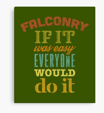 Falconry - If It Was Easy Everyone Would Do It Falconers Gifts and Apparel Canvas Print