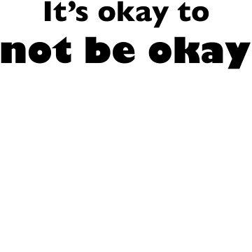 It's Okay to not be Okay by jillw1