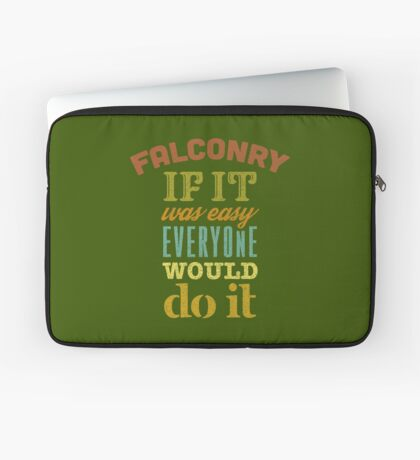 Falconry - If It Was Easy Everyone Would Do It Falconers Gifts and Apparel Laptop Sleeve