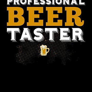 Professional Beer Taster by lifestyleswag