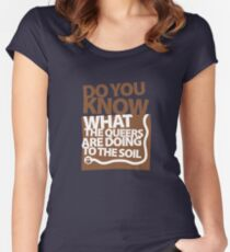 DO YOU KNOW WHAT THE QUEERS ARE DOING TO THE SOIL? Women's Fitted Scoop T-Shirt