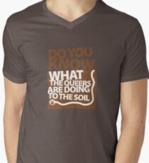 DO YOU KNOW WHAT THE QUEERS ARE DOING TO THE SOIL? Men's V-Neck T-Shirt