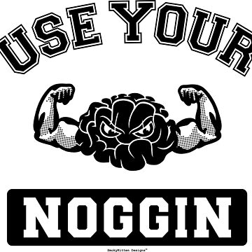 Use Your Noggin - Funny Strong Brain (Black) by smokykitten