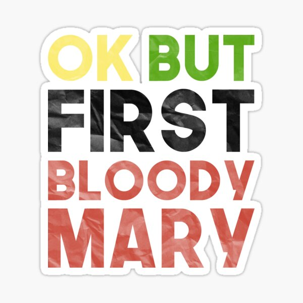 Bloody Mary Lover: Ok But First Bloody Mary Sticker