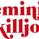 FEMINIST KILLJOY by funkythings