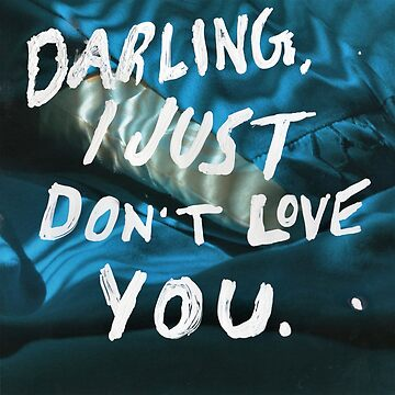 Darling, I Just Don't Love You by knnthymrn