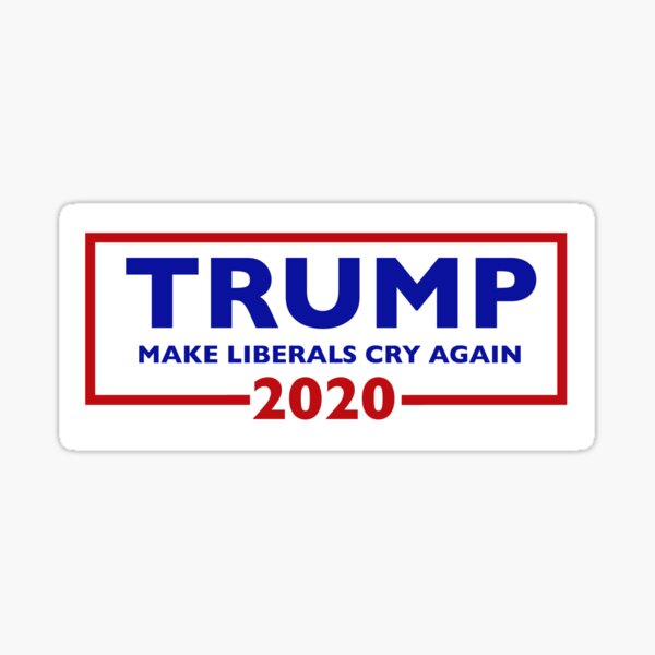 Donald Trump for President 2020 - Make Liberals Cry Again Sticker