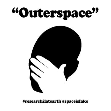 "Flat Earth Designs - ""Outerspace"" facepalm #researchflatearth #spaceisfake by flatearth1111"