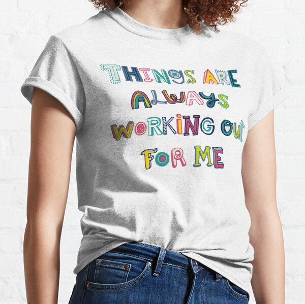 Things Are Always Working Out For Me Classic T-Shirt