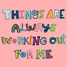 Things Are Always Working Out For Me by Annie Riker