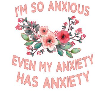 So Anxious, My Anxiety Has Anxiety by Sgret