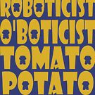 O'BOT: Roboticist O'Boticist Tomato Potato by Carbon-Fibre Media