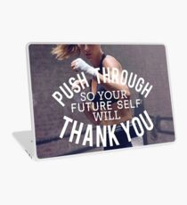 Push Through - Your Future Self Will Thank You Laptop Skin